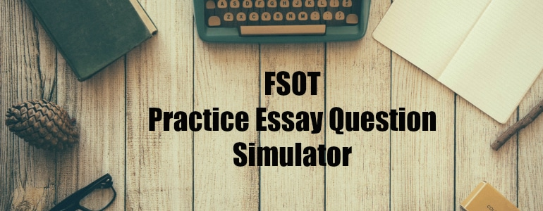 foreign service exam practice essay questions I've received several questions about the foreign service application  i suggest  taking the practice test in the information guide before you start  currently, you  get to choose one of three essay topics and have 25 minutes.